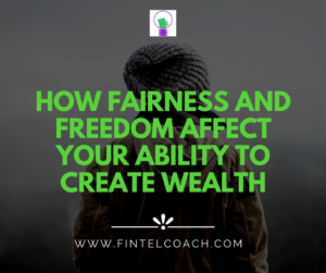 How Fairness and Freedom Affect your Ability to Create Wealth