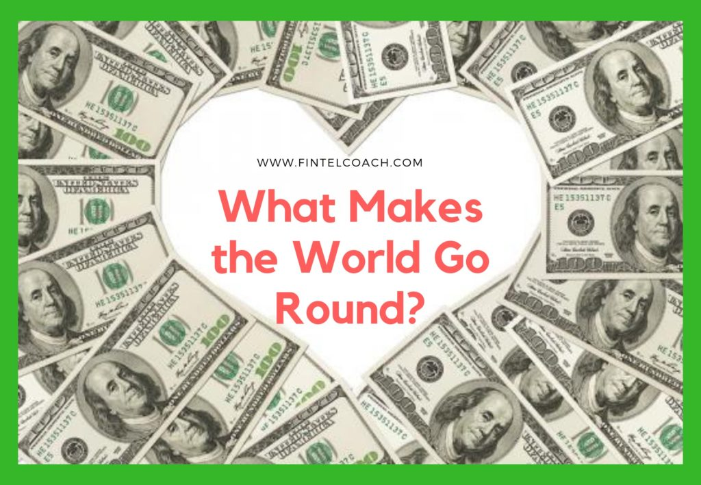Love makes the world go round. Money provides the lubricant. FINTEL Coach